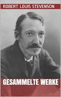 Robert Louis Stevenson - Gesammelte Werke - Robert Louis Stevenson - E-Book