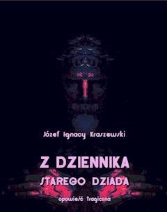 Z dziennika starego dziada. Opowieść tragiczna - Józef Ignacy Kraszewski - ebook