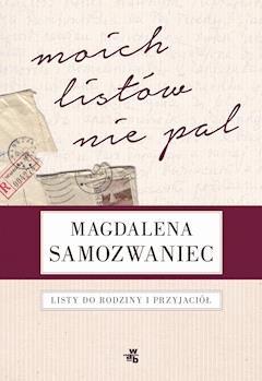 Moich listów nie pal! Listy do rodziny i przyjaciół - Magdalena Samozwaniec, Rafał Podraza - ebook