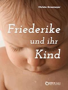 Friederike und ihr Kind - Christa Grasmeyer - E-Book