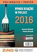 Rynek książki w Polsce 2016. Poligrafia i Papier - Bernard Jóźwiak, Tomasz Graczyk - ebook