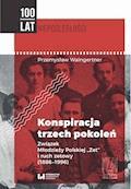"""Konspiracja trzech pokoleń. Związek Młodzieży Polskiej """"Zet"""" i ruch zetowy (1886-1996) - Przemysław Waingertner - ebook"""