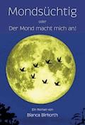 Mondsüchtig - Bianca Birkorth - E-Book