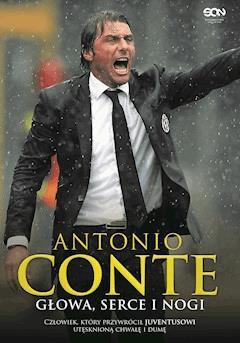 Głowa, serce i nogi - Antonio Conte - ebook