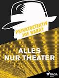 Privatdetektiv Joe Barry - Alles nur Theater - Joe Barry - E-Book