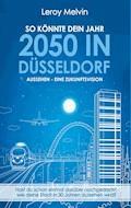 So könnte dein Jahr 2050 in Düsseldorf aussehen - Eine Zukunftsvision - Leroy Melvin - E-Book
