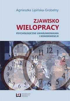 Zjawisko wielopracy. Psychologiczne uwarunkowania i konsekwencje - Agnieszka Lipińska-Grobelny - ebook