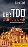 Der Tod liebt die Oper - Edith Kneifl - E-Book