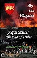 By The Wayside ...  Aquitaine: The End Of A War - Annemarie Nikolaus - E-Book