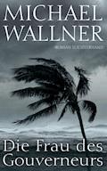 Die Frau des Gouverneurs - Michael Wallner - E-Book