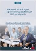 eKurs Pracownik na wakacjach – 15 problemów podatkowych i ich rozwiązania - Mariusz Olech - ebook