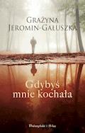 Gdybyś mnie kochała - Grażyna Jeromin-Gałuszka - ebook