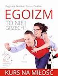 Egoizm to nie grzech! Kurs na miłość - Dagmara Skalska, Tomasz Skalski - ebook