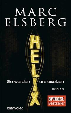 HELIX - Sie werden uns ersetzen - Marc Elsberg - E-Book