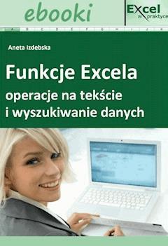 Funkcje Excela - operacje na tekście i wyszukiwanie danych - Opracowanie zbiorowe - ebook