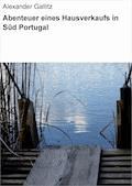 Abenteuer eines Hausverkaufs in Süd Portugal - Alexander Gallitz - E-Book