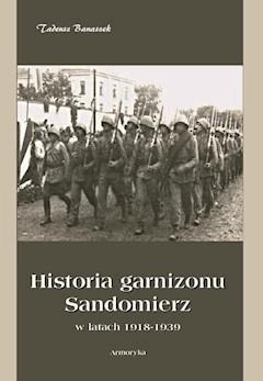 Historia garnizonu Sandomierz w latach 1918-1939 - Tadeusz Banaszek - ebook