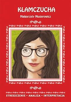 Kłamczucha Małgorzaty Musierowicz. Streszczenie, analiza, interpretacja - Danuta Anusiak - ebook