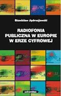 Radiofonia publiczna w Europie w erze cyfrowej - Stanisław Jędrzejewski - ebook