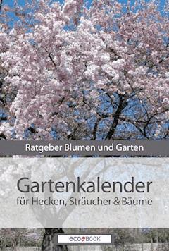 Gartenkalender - Hecken Sträucher und Gehölze - E-Book