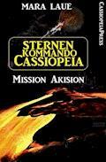 Sternenkommando Cassiopeia 1 - Mission Akision (Science Fiction Abenteuer) - Mara Laue - E-Book