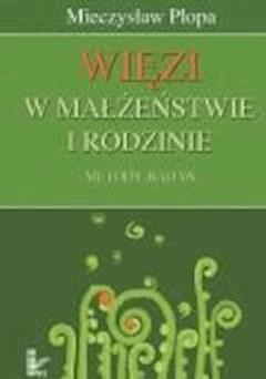 Więzi w małżeństwie i rodzinie  - Mieczysław Plopa - ebook