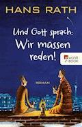 Und Gott sprach: Wir müssen reden! - Hans Rath - E-Book + Hörbüch