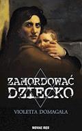 Zamordować dziecko - Violetta Domagała - ebook