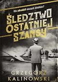 Śledztwo ostatniej szansy - Grzegorz Kalinowski - ebook