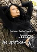 Jeszcze się spotkamy - Iwona Sobolewska - ebook