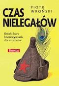 Czas nielegałów. Krótki kurs kontrwywiadu dla amatorów - Piotr Wroński - ebook