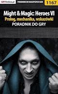 """Might  Magic: Heroes VI - prolog, mechanika, wskazówki - poradnik do gry - Maciej """"Czarny"""" Kozłowski - ebook"""