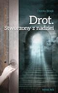 Drot. Stworzony z nadziei - Dorota Brzęk - ebook
