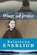 Wiatr od jezior - Katarzyna Enerlich - ebook