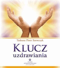 Klucz uzdrawiania - Tadeusz Piotr Szewczyk - ebook