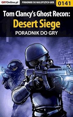 "Tom Clancy's Ghost Recon: Desert Siege - poradnik do gry - Jacek ""Stranger"" Hałas - ebook"