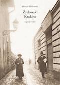 Żydowski Kraków. Legendy i ludzie - Henryk Halkowski - ebook