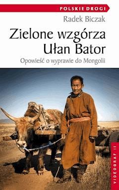 Zielone wzgórza Ułan Bator. Opowieść o wyprawie do Mongolii - Radek Biczak - ebook
