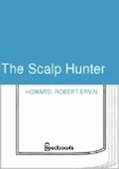 The Scalp Hunter - Robert Ervin Howard - ebook