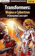 """Transformers: Wojna o Cybertron - poradnik do gry - Michał """"Wolfen"""" Basta - ebook"""