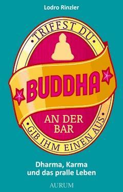 Triffst du Buddha an der Bar - Lodro Rinzler - E-Book