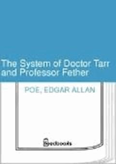 The System of Doctor Tarr and Professor Fether - Edgar Allan Poe - ebook