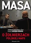 """Masa o żołnierzach polskiej mafii. Jarosław Sokołowski """"Masa"""" w rozmowie z Arturem Górskim - Artur Górski - ebook"""