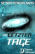 Schattengalaxis - Die letzten Tage - Daniel Isberner - E-Book