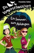 Die Vampirschwestern 9 - Ein Sommer zum Abhängen - Franziska Gehm - E-Book