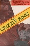 The Grizzly King - James Oliver Curwood - ebook