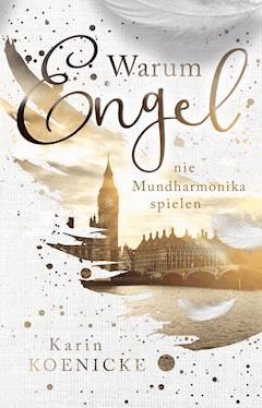 Warum Engel nie Mundharmonika spielen - Karin Koenicke - E-Book