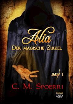 Alia - Der magische Zirkel (Band 1) - C.M. Spoerri - E-Book