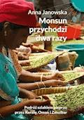 Monsun przychodzi dwa razy. Podróż szlakiem pieprzu przez Keralę, Oman i Zanzibar - Anna Janowska - ebook