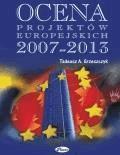 Ocena projektów europejskich 2007-2013  - Tadeusz Grzeszczyk - ebook